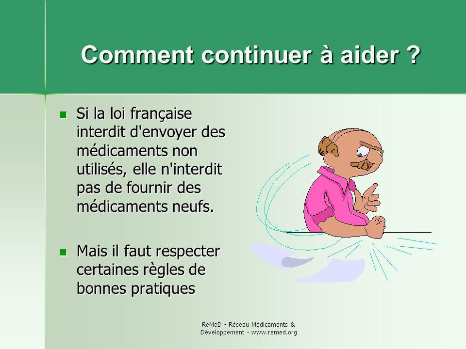 ReMeD - Réseau Médicaments & Développement - www.remed.org Comment continuer à aider ? Comment continuer à aider ? Si la loi française interdit d'envo