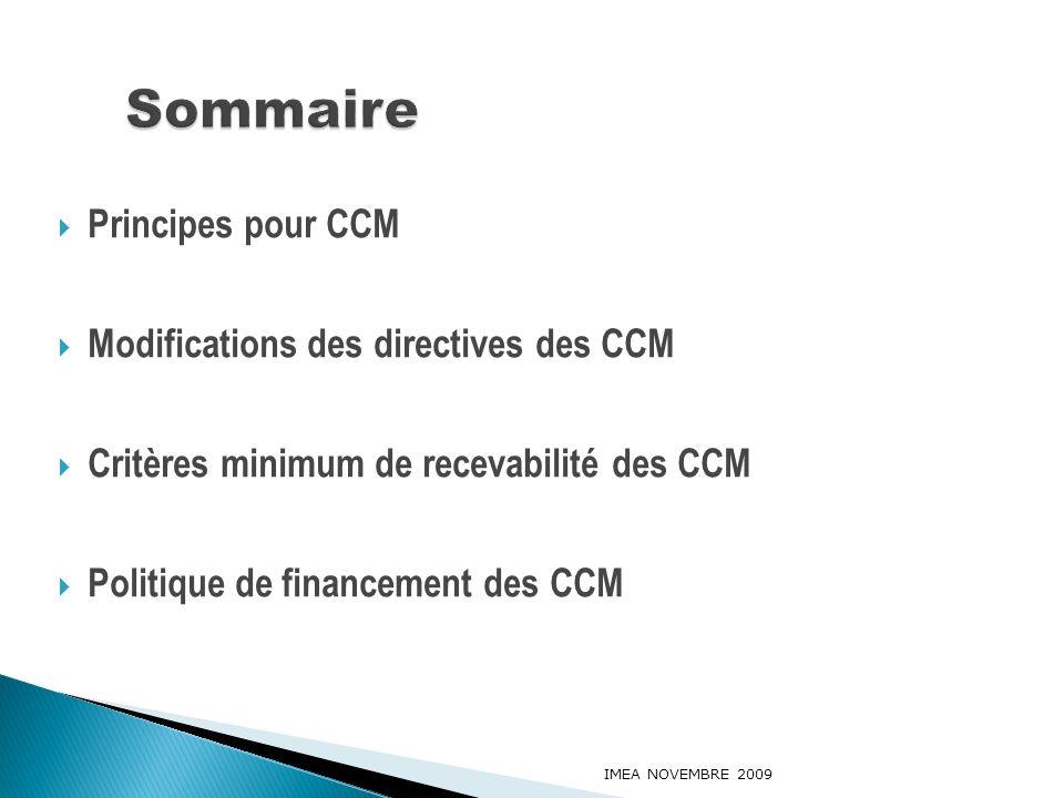 Principes pour CCM Modifications des directives des CCM Critères minimum de recevabilité des CCM Politique de financement des CCM IMEA NOVEMBRE 2009
