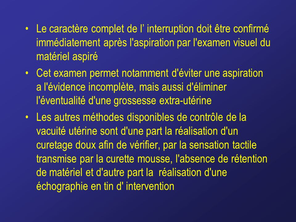 Le caractère complet de l interruption doit être confirmé immédiatement après l'aspiration par l'examen visuel du matériel aspiré Cet examen permet no