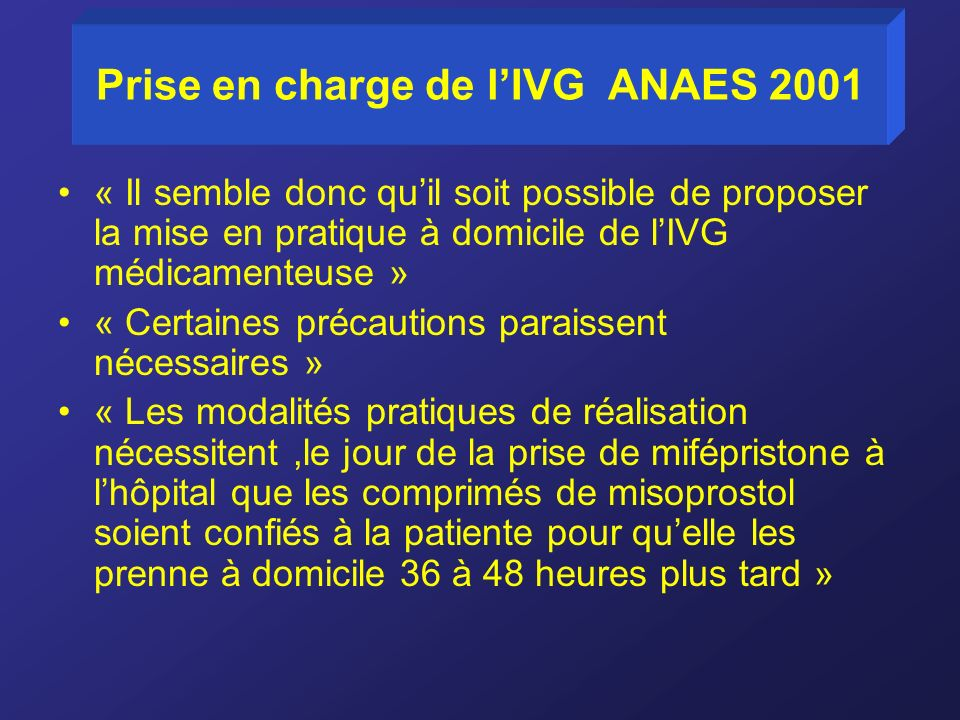 Prise en charge de lIVG ANAES 2001 « Il semble donc quil soit possible de proposer la mise en pratique à domicile de lIVG médicamenteuse » « Certaines