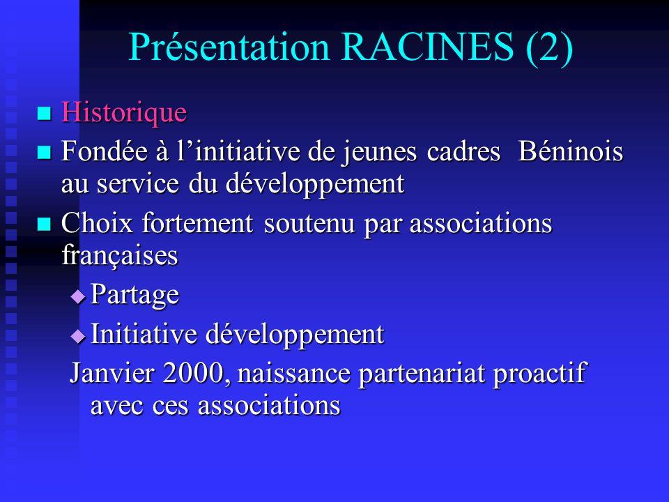 Présentation RACINES (2) Historique Historique Fondée à linitiative de jeunes cadres Béninois au service du développement Fondée à linitiative de jeun