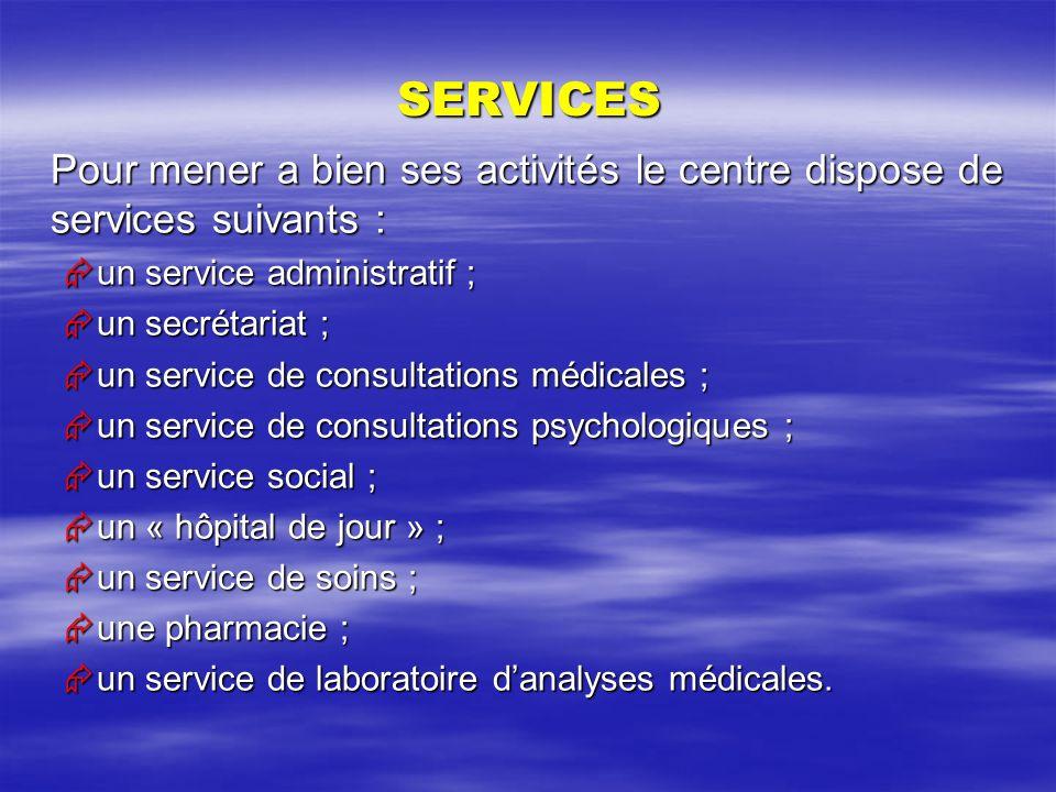 SERVICES Pour mener a bien ses activités le centre dispose de services suivants : un service administratif ; un service administratif ; un secrétariat