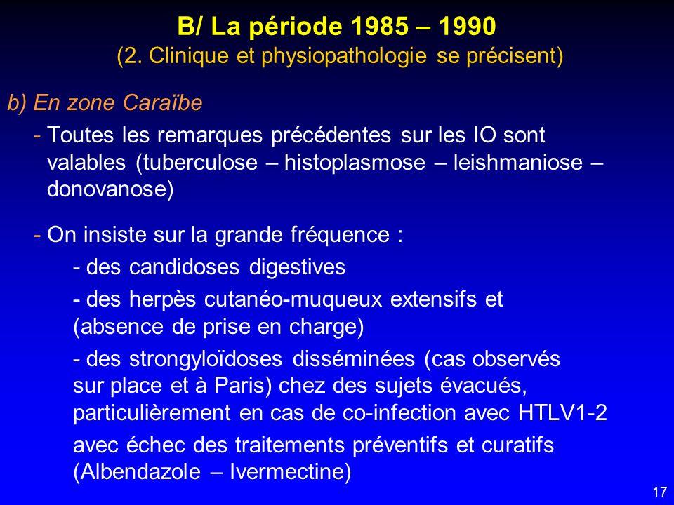 17 B/ La période 1985 – 1990 (2. Clinique et physiopathologie se précisent) b) En zone Caraïbe - Toutes les remarques précédentes sur les IO sont vala