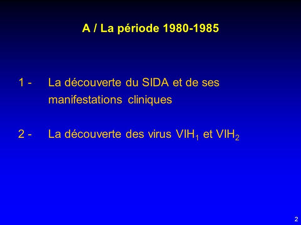 23 C/ La période 1990 - 1995 (1 – Lépidémiologie à lère de la diversité génétique) b) Dans le monde occidental - VIH 1 sous-type B est largement prédominant (> 90%) en Europe de lOuest et aux USA (exception faite des cohortes africaines = exemple de celle de Bichat-Claude Bernard avec diversité «africaine» dans cohorte de 300 patients) - VIH 2 totalement absent (exception faite de la cohorte de Bichat-Claude Bernard (et de France) suivie par S.