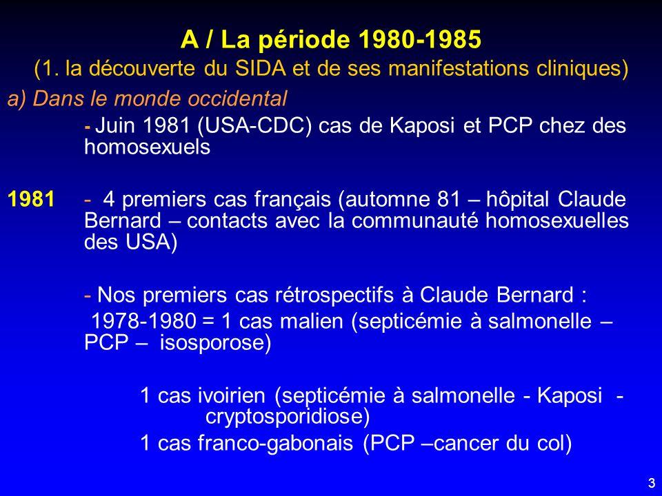 24 C/ La période 1990 - 1995 (1 – Lépidémiologie à lère de la diversité génétique ) c) En zone Caraïbe Le sous-type très prédominant en Haïti est HIV1 type B (Haïti est innocenté - les touristes US sont donc responsables) d) En Asie - les souches prédominantes sont C (Indes, Thaïlande) E (Thaïlande, Vietnam) et proviennent essentiellement de lAfrique de lEst (voyages des Indiens) - Discussion sur la transmission de E par voie sexuelle avec risque épidémique accru