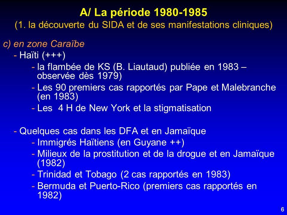 6 A/ La période 1980-1985 (1. la découverte du SIDA et de ses manifestations cliniques) c) en zone Caraïbe - Haïti (+++) - la flambée de KS (B. Liauta