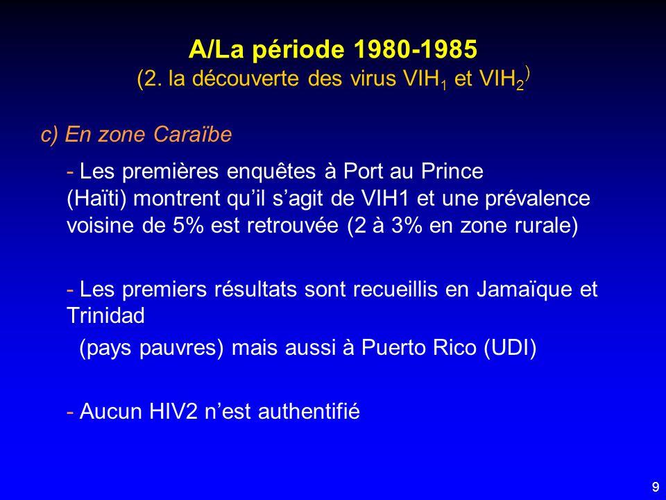 9 A/La période 1980-1985 (2. la découverte des virus VIH 1 et VIH 2 ) c) En zone Caraïbe - Les premières enquêtes à Port au Prince (Haïti) montrent qu