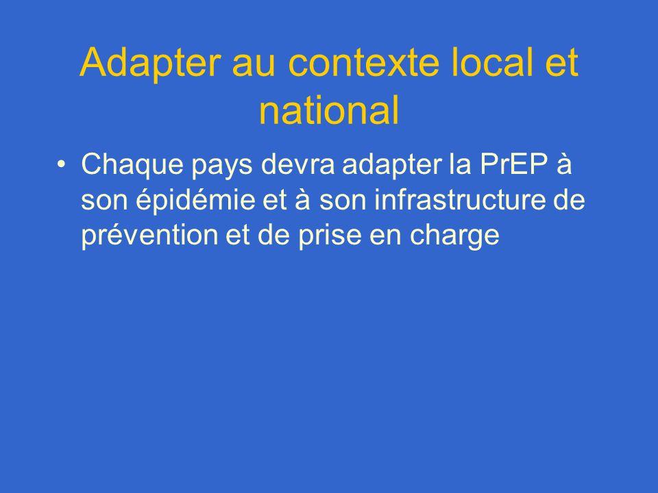 Adapter au contexte local et national Chaque pays devra adapter la PrEP à son épidémie et à son infrastructure de prévention et de prise en charge