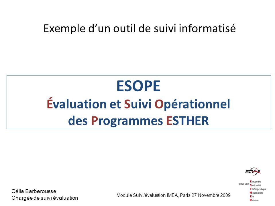 ESOPE Évaluation et Suivi Opérationnel des Programmes ESTHER Exemple dun outil de suivi informatisé Module Suivi/évaluation IMEA, Paris 27 Novembre 20