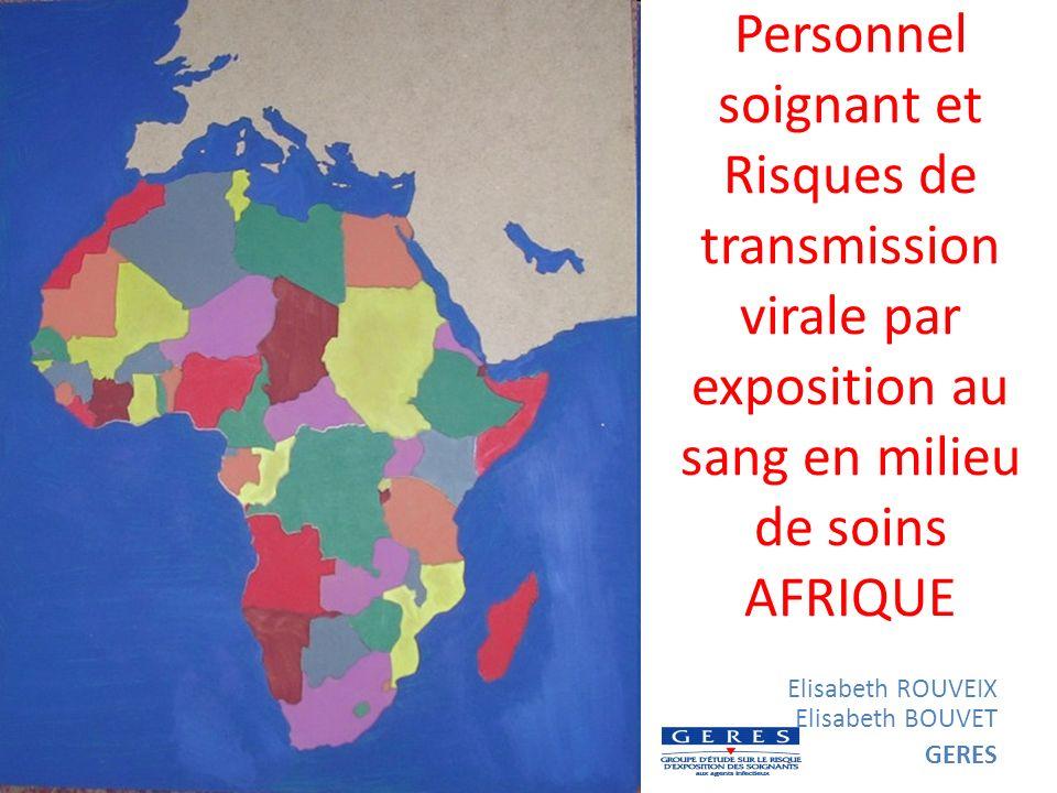 Personnel soignant et Risques de transmission virale par exposition au sang en milieu de soins AFRIQUE Elisabeth ROUVEIX Elisabeth BOUVET GERES
