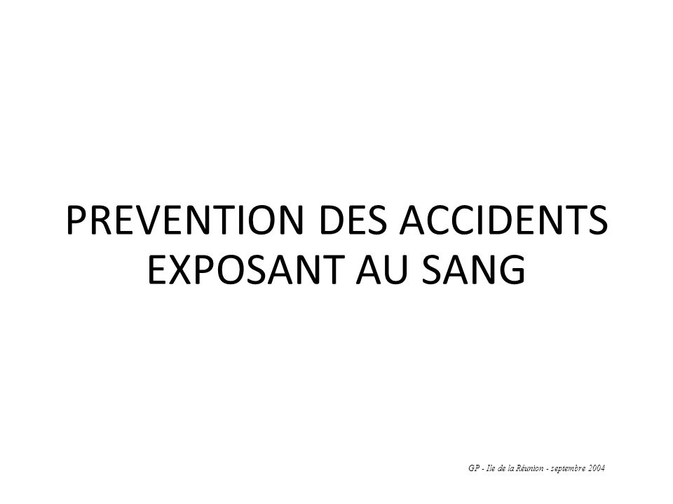 PREVENTION DES ACCIDENTS EXPOSANT AU SANG GP - Ile de la Réunion - septembre 2004
