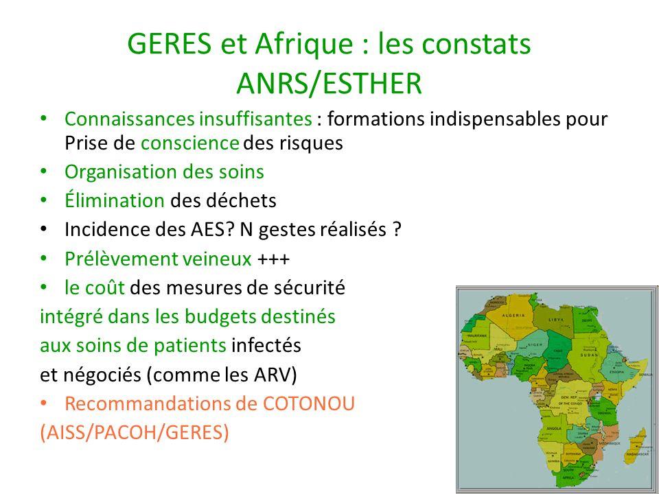 GERES et Afrique : les constats ANRS/ESTHER Connaissances insuffisantes : formations indispensables pour Prise de conscience des risques Organisation des soins Élimination des déchets Incidence des AES.