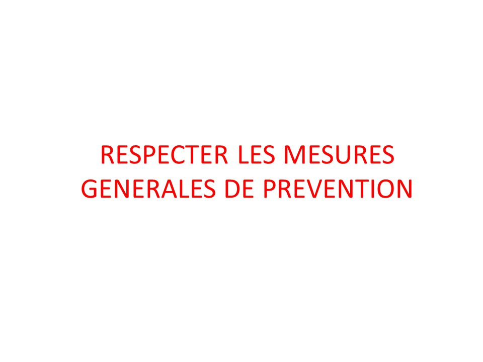 RESPECTER LES MESURES GENERALES DE PREVENTION