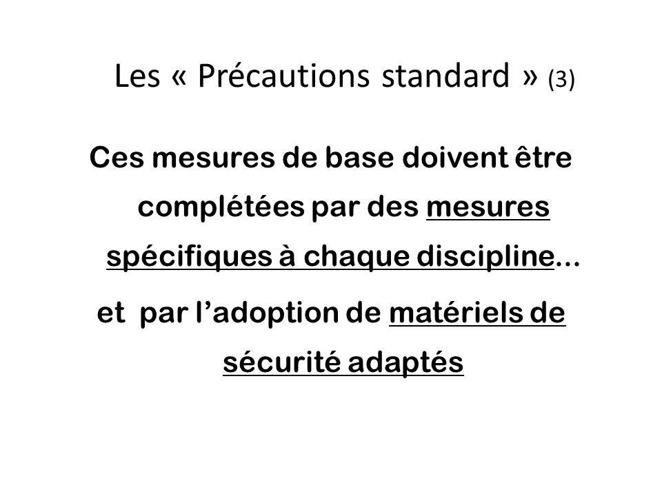 Les « Précautions standard » (3) Ces mesures de base doivent être complétées par des mesures spécifiques à chaque discipline...