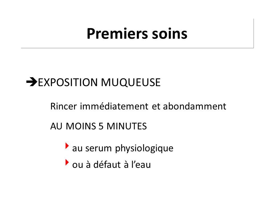 EXPOSITION MUQUEUSE Rincer immédiatement et abondamment AU MOINS 5 MINUTES au serum physiologique ou à défaut à leau