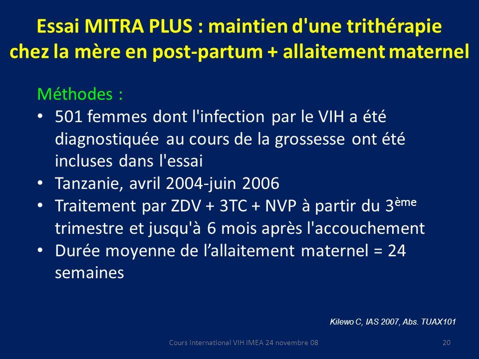 20 Essai MITRA PLUS : maintien d'une trithérapie chez la mère en post-partum + allaitement maternel Méthodes : 501 femmes dont l'infection par le VIH