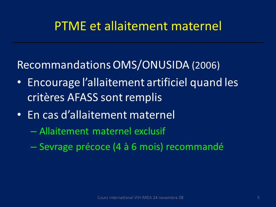 PTME et allaitement maternel Recommandations OMS/ONUSIDA (2006) Encourage lallaitement artificiel quand les critères AFASS sont remplis En cas dallait