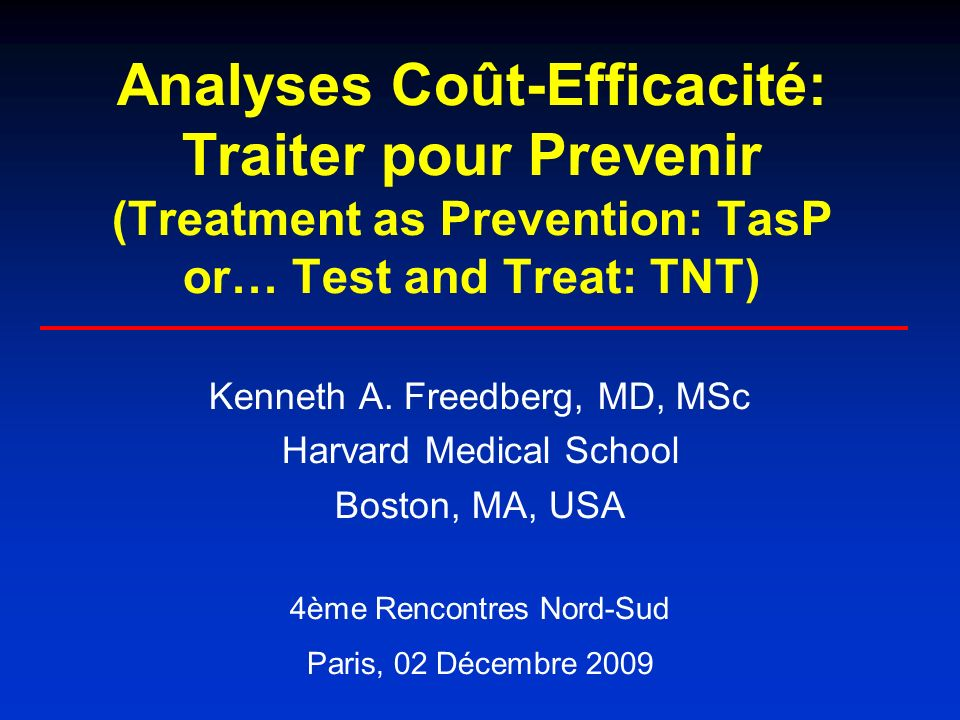 Analyses Coût-Efficacité: Traiter pour Prevenir (Treatment as Prevention: TasP or… Test and Treat: TNT) Kenneth A.
