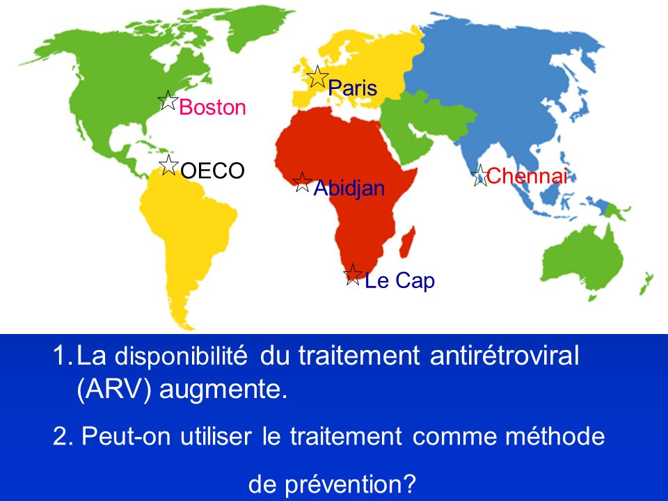 Abidjan Chennai OECO Le Cap Boston Paris 1.La disponibilit é du traitement antirétroviral (ARV) augmente.