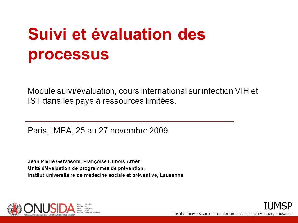 IUMSP Institut universitaire de médecine sociale et préventive, Lausanne Suivi et évaluation des processus Jean-Pierre Gervasoni, Françoise Dubois-Arb