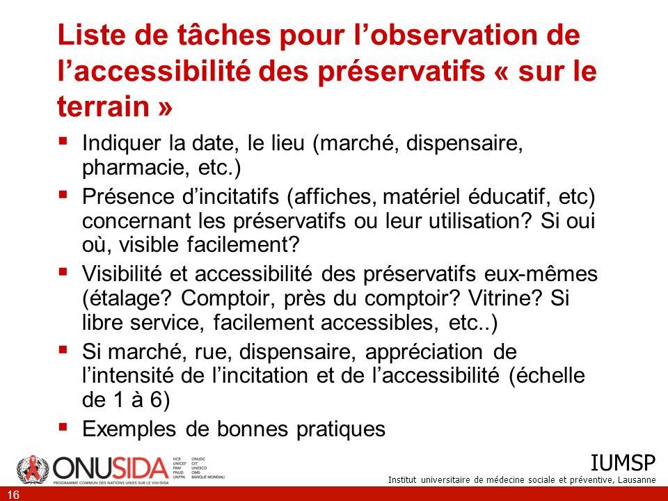 IUMSP Institut universitaire de médecine sociale et préventive, Lausanne 16 Liste de tâches pour lobservation de laccessibilité des préservatifs « sur