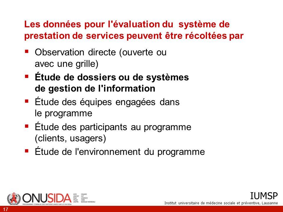 IUMSP Institut universitaire de médecine sociale et préventive, Lausanne 17 Les données pour l'évaluation du système de prestation de services peuvent