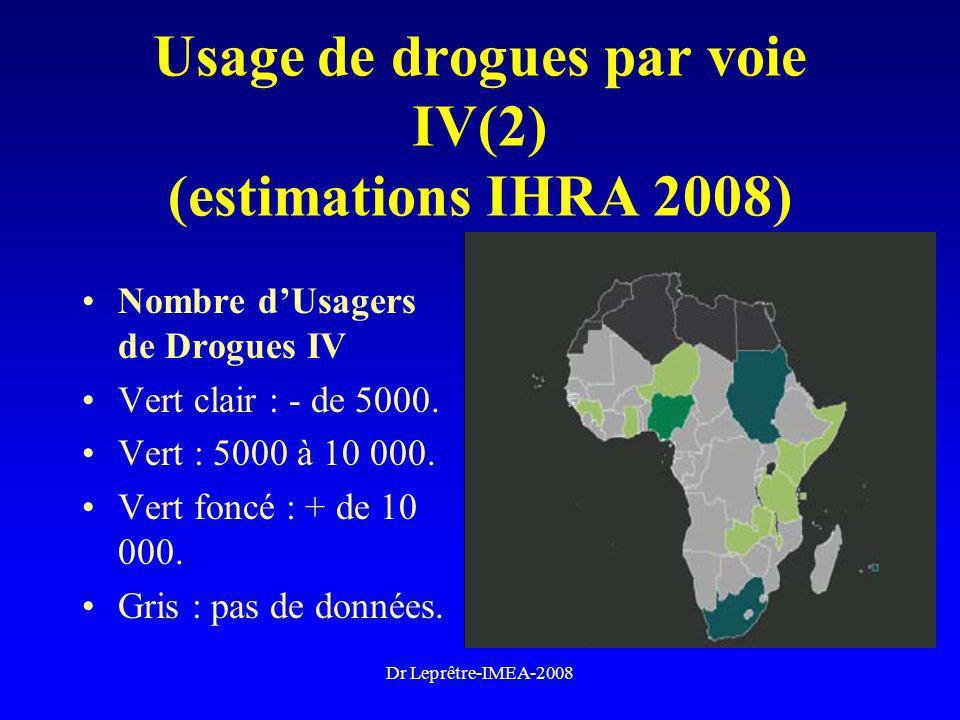 Dr Leprêtre-IMEA-2008 Usage de drogues par voie IV(2) (estimations IHRA 2008) Nombre dUsagers de Drogues IV Vert clair : - de 5000. Vert : 5000 à 10 0