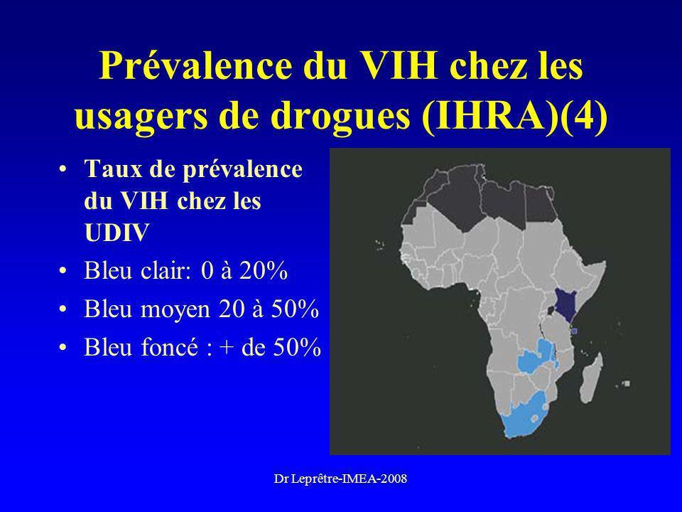 Dr Leprêtre-IMEA-2008 Prévalence du VIH chez les usagers de drogues (IHRA)(4) Taux de prévalence du VIH chez les UDIV Bleu clair: 0 à 20% Bleu moyen 2