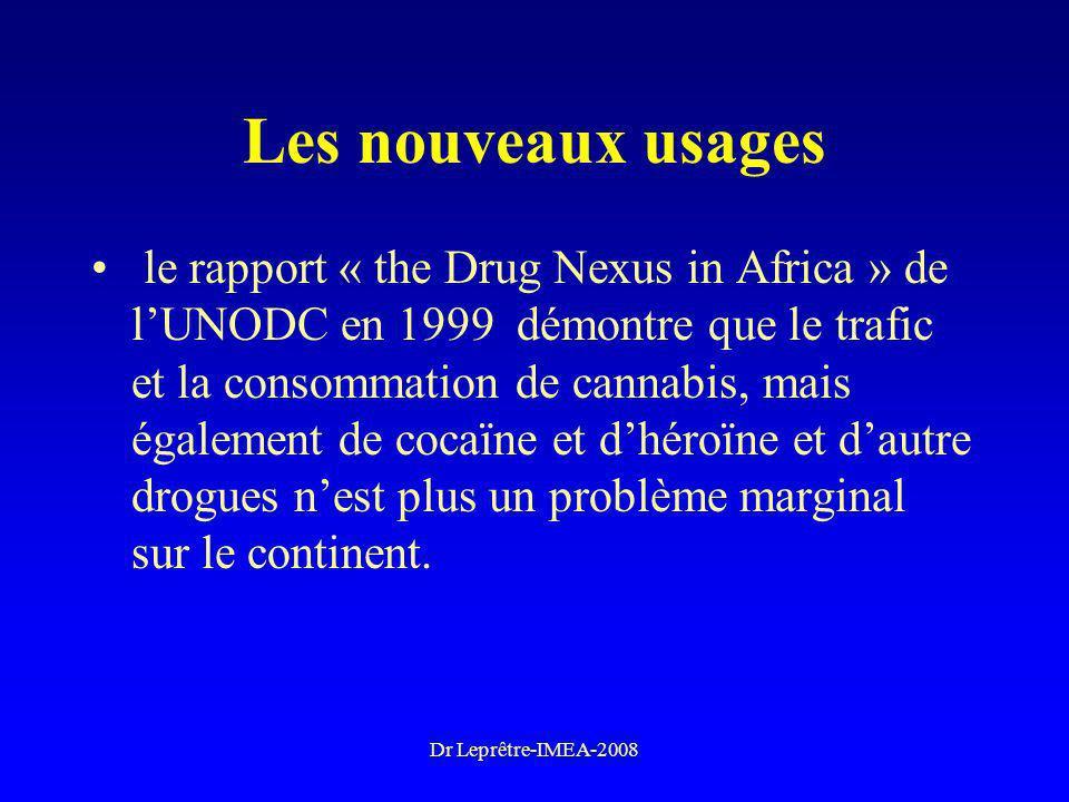 Dr Leprêtre-IMEA-2008 Les nouveaux usages le rapport « the Drug Nexus in Africa » de lUNODC en 1999 démontre que le trafic et la consommation de canna