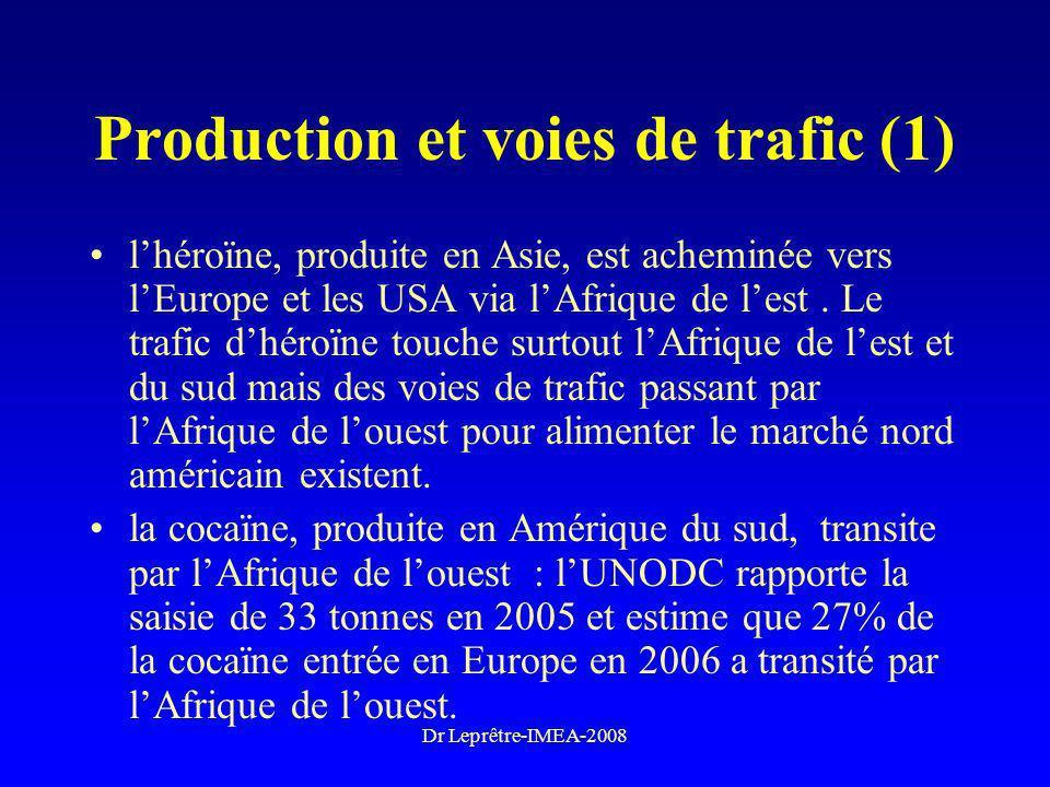 Dr Leprêtre-IMEA-2008 Production et voies de trafic (1) lhéroïne, produite en Asie, est acheminée vers lEurope et les USA via lAfrique de lest. Le tra
