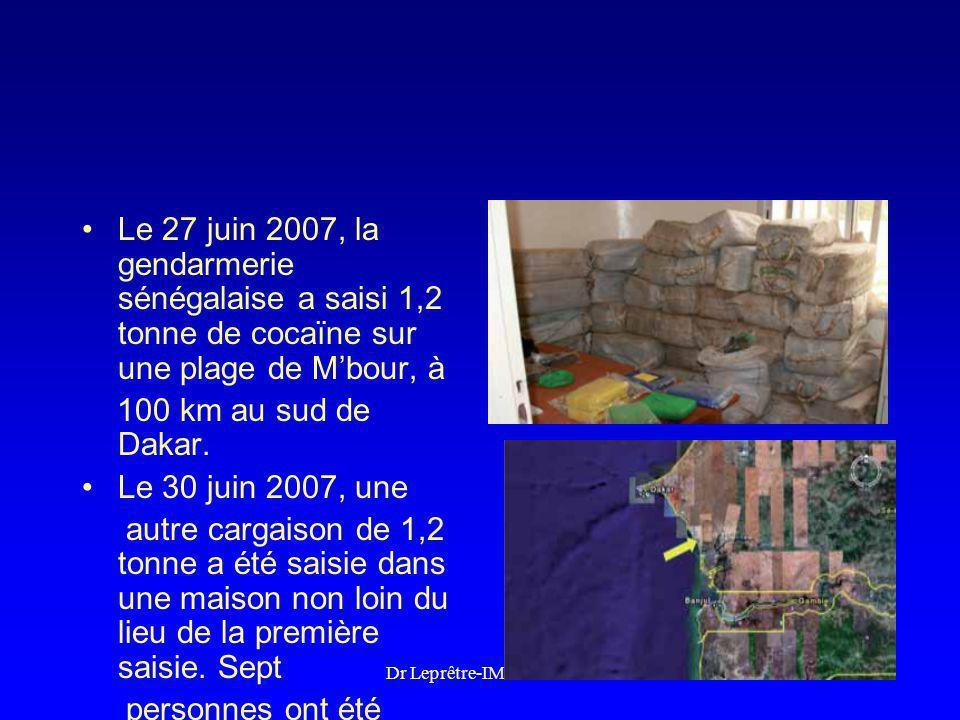Dr Leprêtre-IMEA-2008 Le 27 juin 2007, la gendarmerie sénégalaise a saisi 1,2 tonne de cocaïne sur une plage de Mbour, à 100 km au sud de Dakar. Le 30