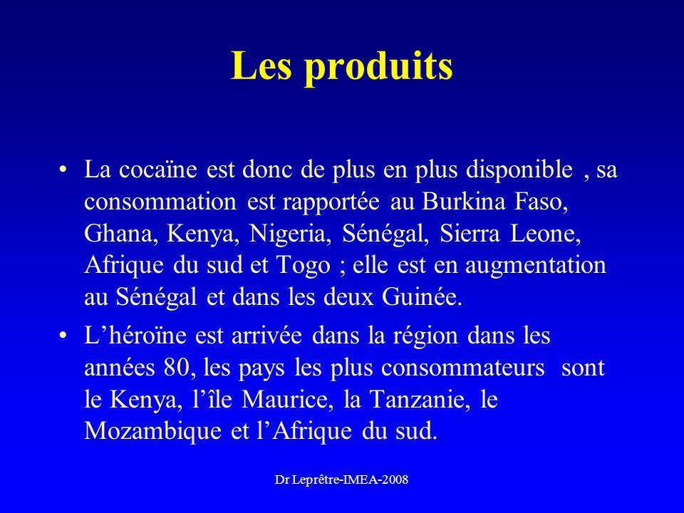 Dr Leprêtre-IMEA-2008 Les produits La cocaïne est donc de plus en plus disponible, sa consommation est rapportée au Burkina Faso, Ghana, Kenya, Nigeri