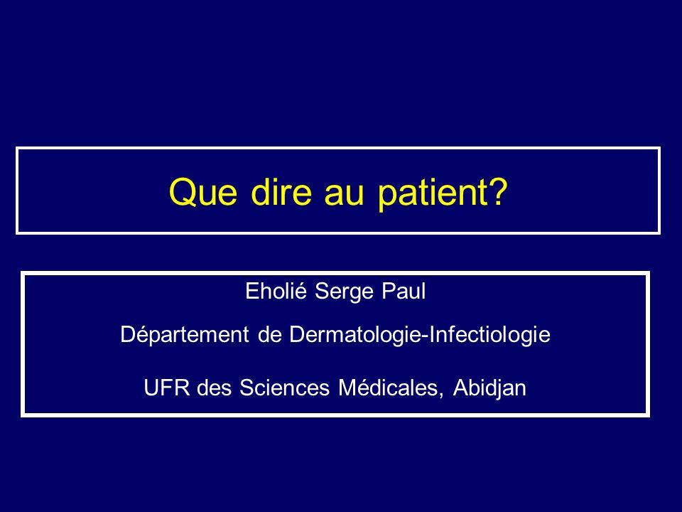 Que dire au patient? Eholié Serge Paul Département de Dermatologie-Infectiologie UFR des Sciences Médicales, Abidjan