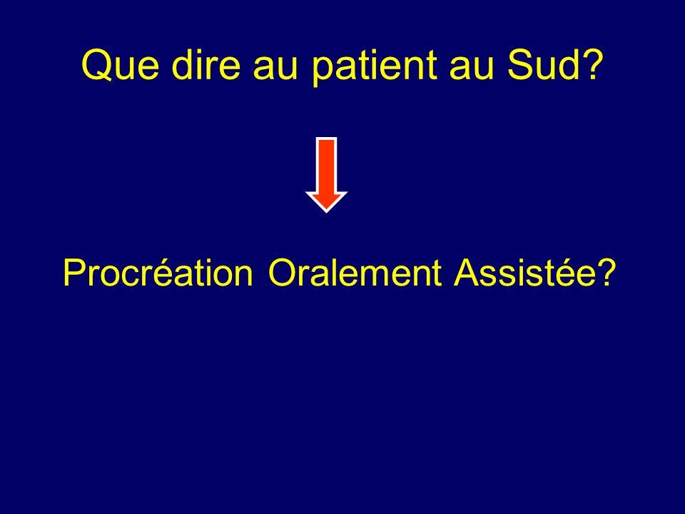 Que dire au patient au Sud? Procréation Oralement Assistée?