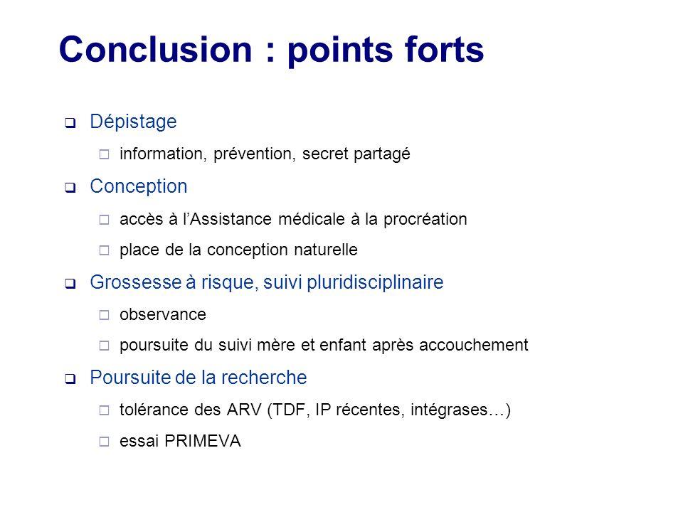 Conclusion : points forts Dépistage information, prévention, secret partagé Conception accès à lAssistance médicale à la procréation place de la conce