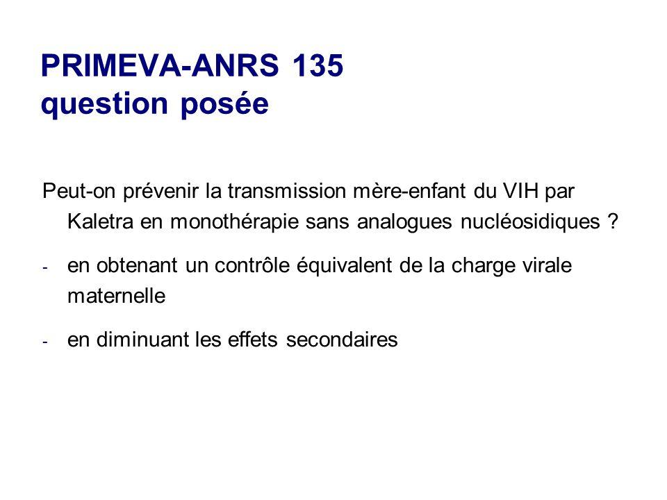 PRIMEVA-ANRS 135 question posée Peut-on prévenir la transmission mère-enfant du VIH par Kaletra en monothérapie sans analogues nucléosidiques .