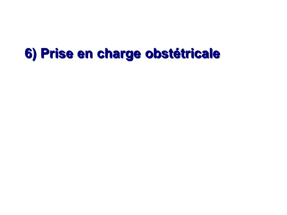 6) Prise en charge obstétricale