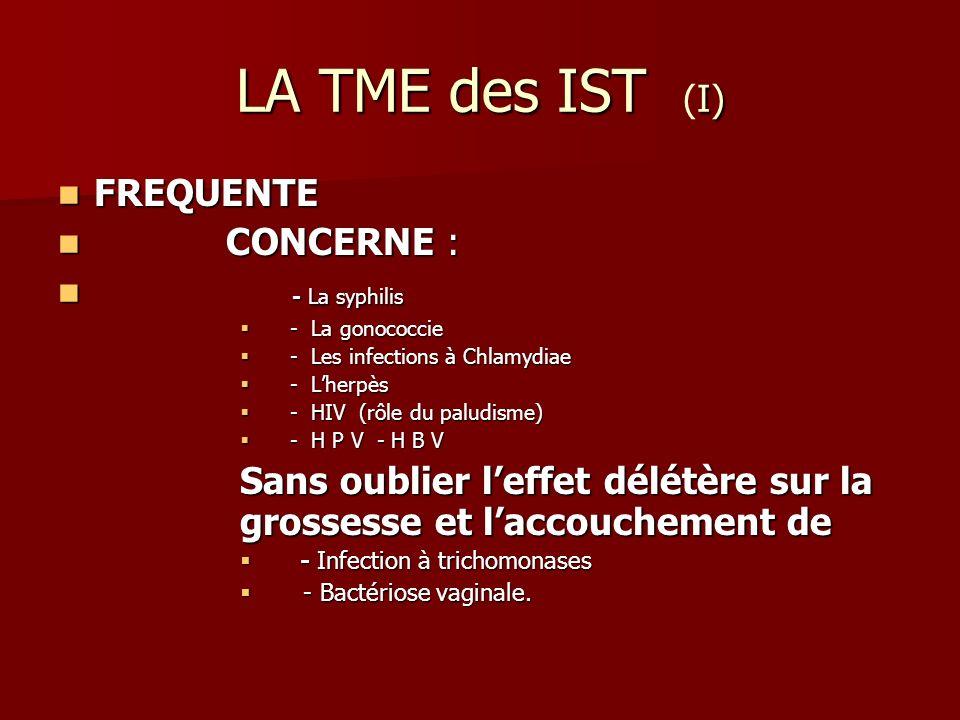 LA TME des IST I) LA TME des IST (I) FREQUENTE FREQUENTE CONCERNE : CONCERNE : - La syphilis - La syphilis - La gonococcie - La gonococcie - Les infec