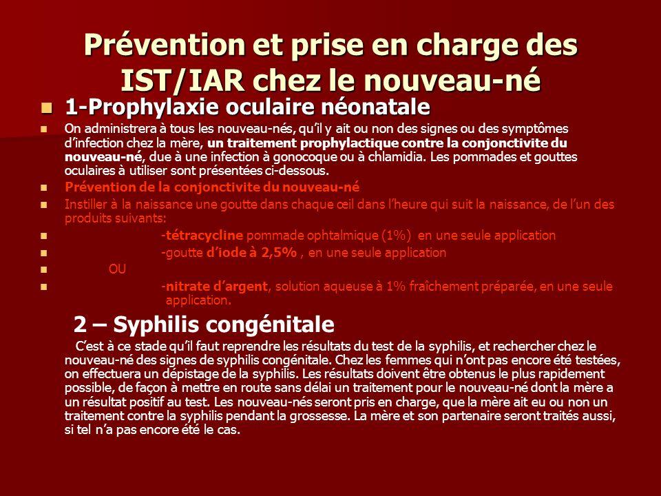 Prévention et prise en charge des IST/IAR chez le nouveau-né 1-Prophylaxie oculaire néonatale 1-Prophylaxie oculaire néonatale On administrera à tous