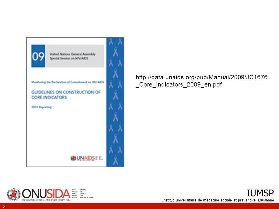 IUMSP Institut universitaire de médecine sociale et préventive, Lausanne 3 http://data.unaids.org/pub/Manual/2009/JC1676 _Core_Indicators_2009_en.pdf