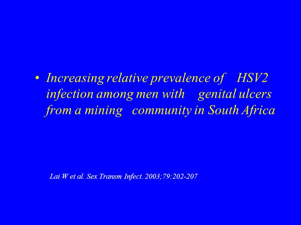 Increasing relative prevalence of HSV2 infection among men with genital ulcers from a mining community in South Africa Lai W et al. Sex Transm Infect.