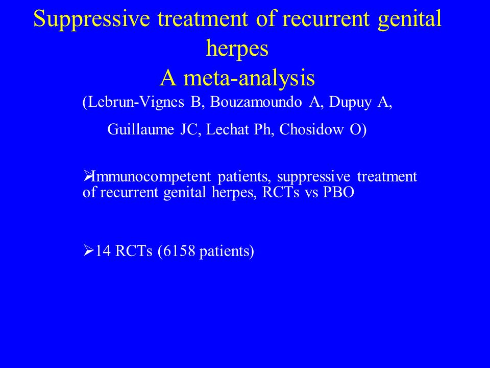 Suppressive treatment of recurrent genital herpes A meta-analysis (Lebrun-Vignes B, Bouzamoundo A, Dupuy A, Guillaume JC, Lechat Ph, Chosidow O) Immun