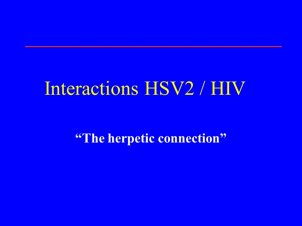 Interactions HSV2 / HIV The herpetic connection