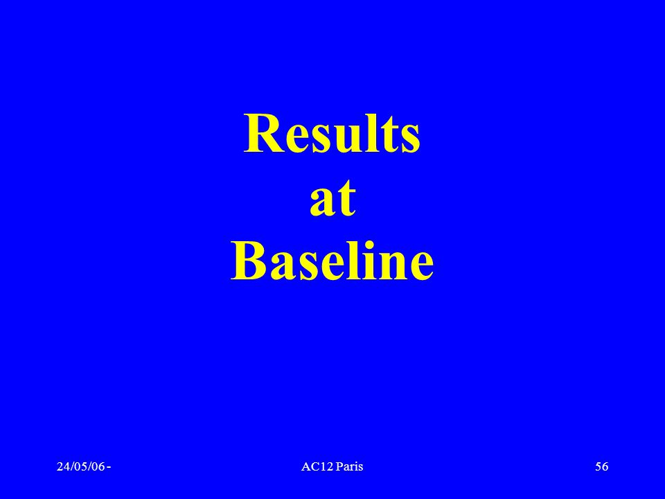 24/05/06 -AC12 Paris56 Results at Baseline