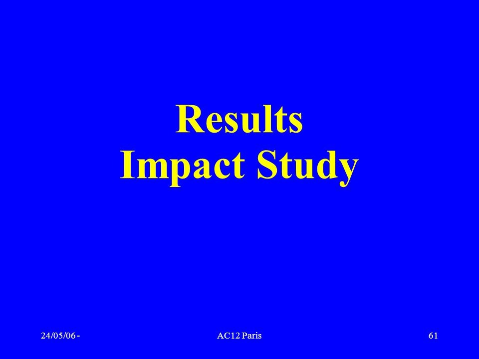 24/05/06 -AC12 Paris61 Results Impact Study