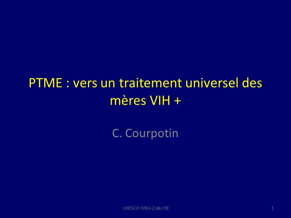 PTME : vers un traitement universel des mères VIH + C. Courpotin UNESCO IMEA 2 déc 091