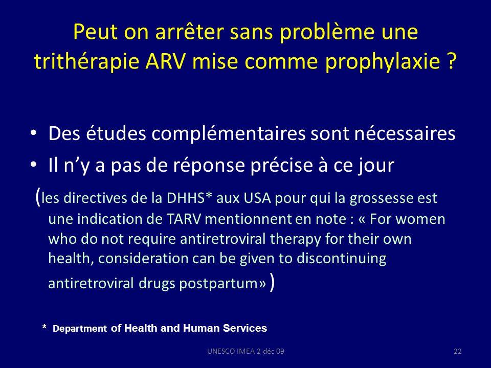 Peut on arrêter sans problème une trithérapie ARV mise comme prophylaxie ? Des études complémentaires sont nécessaires Il ny a pas de réponse précise