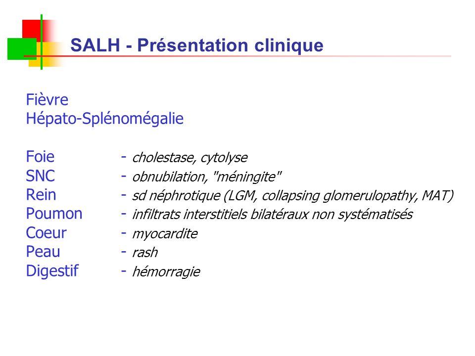 Fièvre Hépato-Splénomégalie Foie - cholestase, cytolyse SNC - obnubilation,