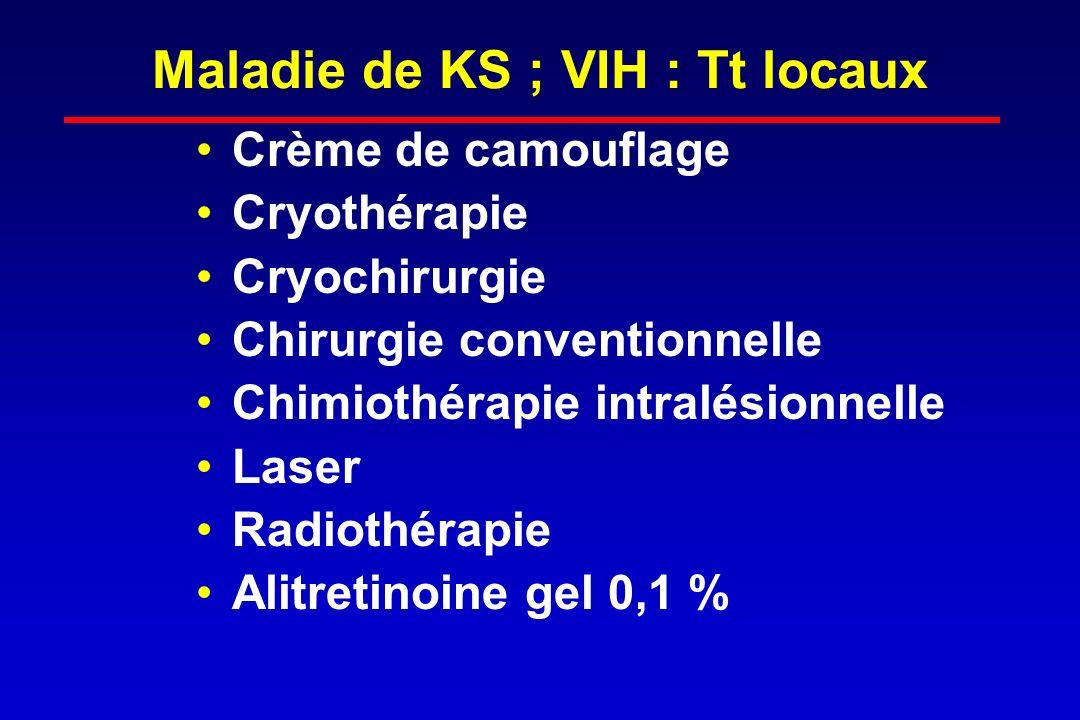 Maladie de KS ; VIH : Tt locaux Crème de camouflage Cryothérapie Cryochirurgie Chirurgie conventionnelle Chimiothérapie intralésionnelle Laser Radioth