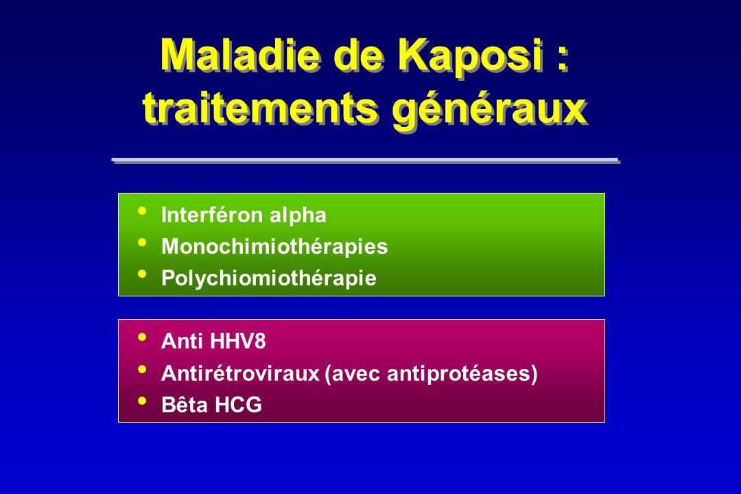Maladie de Kaposi : traitements généraux Interféron alpha Monochimiothérapies Polychiomiothérapie Anti HHV8 Antirétroviraux (avec antiprotéases) Bêta